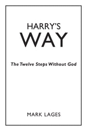Harrys Way - The Twelve Steps Without God ebook by Mark Lages