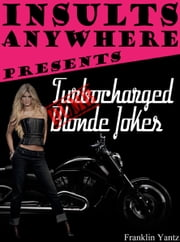 Insults Anywhere Presents Turbocharged Dumb Blonde Jokes ebook by Franklin Yantz