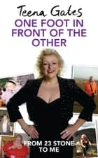Losing Weight One Foot in Front of The Other: From 23 Stone to Me ebook by Teena   Gates