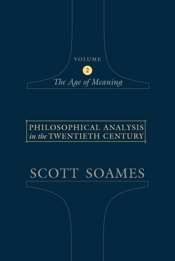 Philosophical Analysis in the Twentieth Century, Volume 2 - The Age of Meaning eBook by Scott Soames