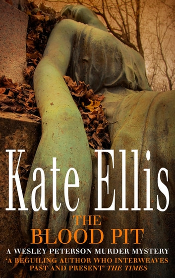 The Blood Pit - The Wesley Peterson Series: Book 12 ebook by Kate Ellis