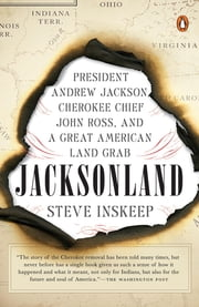 Jacksonland - President Andrew Jackson, Cherokee Chief John Ross, and a Great American Land Grab ebook by Steve Inskeep