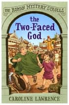 The Two-faced God - Book 4 ebook by Caroline Lawrence, Helen Forte