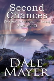 Second Chances: Part 2 of 2 ebook by Dale Mayer
