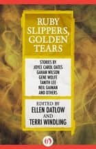 Ruby Slippers, Golden Tears ebook by Ellen Datlow,Terri Windling