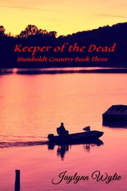Keeper of the Dead - Humboldt Country Book Three ebook by Jaylynn Wylie