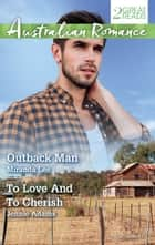 Outback Man/To Love And To Cherish ebook by