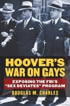 Hoover's War on Gays ebook by Douglas M. Charles
