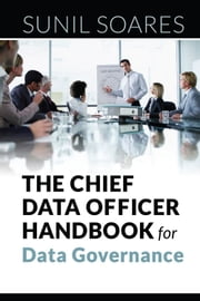 The Chief Data Officer Handbook for Data Governance ebook by Sunil Soares