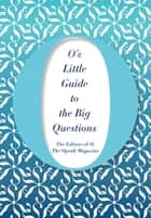 O's Little Guide to the Big Questions ebook by The Editors of O, the Oprah Magazine