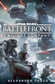Battlefront: Twilight Company (Star Wars) ebook by Alexander Freed