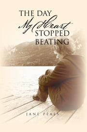 The Day My Heart Stopped Beating ebook by JANE PEALS