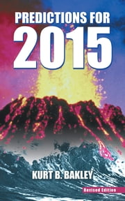 Predictions for 2015 - Revised Edition ebook by Kurt B. Bakley