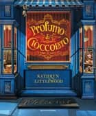 PROFUMO DI CIOCCOLATO ebook by Kathryn Littlewood