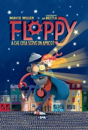 Floppy. A che cosa serve un amico? eBook by Mavis Miller, Dr. Bestia