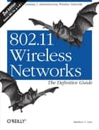 802.11 Wireless Networks: The Definitive Guide - The Definitive Guide ebook by Gast