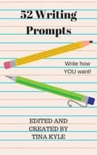 52 Writing Prompts ebook by Tina Kyle