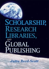 Scholarship, Research Libraries, and Global Publishing ebook by