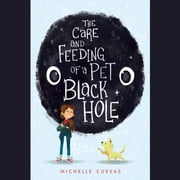 The Care and Feeding of a Pet Black Hole audiobook by Michelle Cuevas