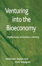 Venturing into the Bioeconomy ebook by A. Styhre,Mats Sundgren
