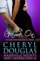 Game On (Nashville Nights Next Generation 3) ebook by Cheryl Douglas