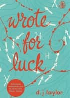 Wrote For Luck eBook by D.J. Taylor