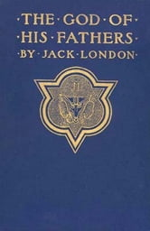 The God of his Fathers & Other Stories ebook by Jack London