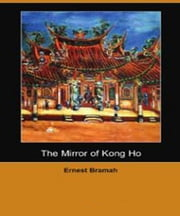 The Mirror of Kong Ho ebook by Ernest Bramah Smith