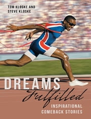 Dreams Fulfilled: Inspirational Comeback Stories ebook by Tom Kloske