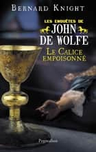 Le Calice empoisonné - Les enquêtes de John de Wolfe ebook by Bernard Knight, Jacques Guiod