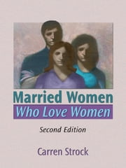 Married Women Who Love Women - Second Edition ebook by Carren Strock