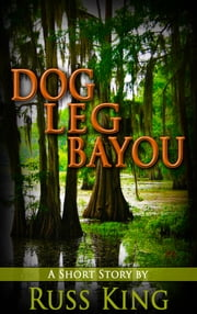 Dog Leg Bayou ebook by Russ King