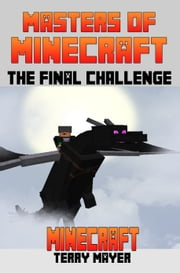 Minecraft: Masters of Minecraft - The Final Challenge ebook by Terry Mayer