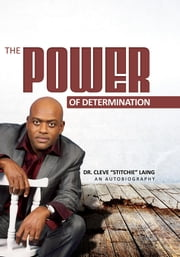 "The Power of Determination ebook by Dr. Cleve ""Stitchie"" Laing"