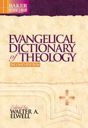 Evangelical Dictionary of Theology (Baker Reference Library) ebook by Walter A. Elwell