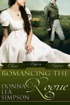 Romancing the Rogue - 3 Classic Regency Romance Novellas ebook door Donna Lea Simpson
