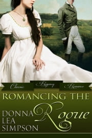 Romancing the Rogue - 3 Classic Regency Romance Novellas ebook by Donna Lea Simpson