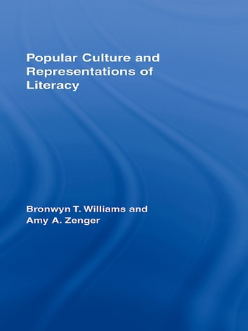 Popular Culture and Representations of Literacy ebook by Bronwyn Williams,Amy Zenger