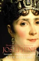Josephine - Desire, Ambition, Napoleon ebook by Kate Williams