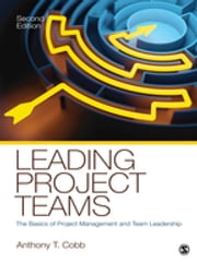 Leading Project Teams - The Basics of Project Management and Team Leadership ebook by Anthony T. Cobb