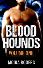 Bloodhounds: Volume One - Bloodhounds, #5 ebook by Moira Rogers