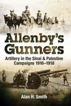 Allenby's Gunners ebook by Alan  Smith