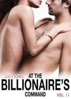 At the Billionaire's Command - Vol. 11 ebook by Lucy Jones