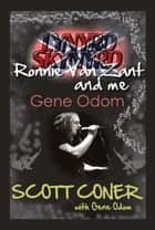 Lynyrd Skynyrd, Ronnie Van Zant, and Me … Gene Odom ebook by Scott Coner