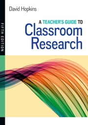 A Teacher'S Guide To Classroom Research ebook by David Hopkins
