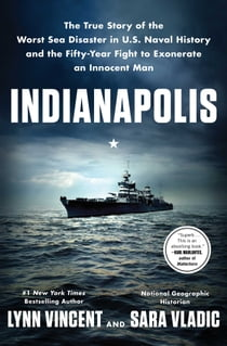 Indianapolis - The True Story of the Worst Sea Disaster in U.S. Naval History and the Fifty-Year Fight to Exonerate an Innocent Man ebook by Lynn Vincent, Sara Vladic, John Bedford Lloyd