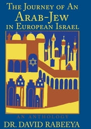 The Journey of An Arab-Jew in European Israel ebook by Dr. David Rabeeya