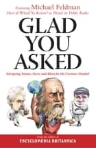 Glad You Asked - Intriguing Names, Facts, and Ideas for the Curious-Minded ebook by Michael Feldman, Encyclopaedia Britannica
