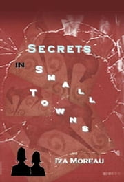 Secrets in Small Towns ebook by Iza Moreau