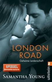London Road - Geheime Leidenschaft (Deutsche Ausgabe) eBook by Samantha Young, Sybille Uplegger